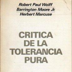 Libros de segunda mano: ROERT PAUL WOLFF, BARRINGTON MOORE, JR Y HERBERT MARCUSE: CRÍTICA DE LA TOLERANCIA PURA. MADRID. . Lote 25252978