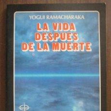 Libros de segunda mano: LA VIDA DESPUÉS DE LA MUERTE. RAMACHARAKA, YOGUI. 1990. . Lote 21500102