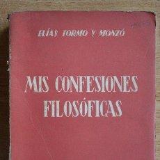 Libros de segunda mano: MIS CONFESIONES FILOSÓFICAS. TORMO Y MONZÓ (ELÍAS). Lote 21822403