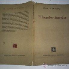 Libros de segunda mano: EL HOMBRE INTERIOR EMILIO SOSA LÓPEZ FONDO DE CULTURA ECONÓMICA 1962 RM47122. Lote 22495940