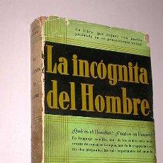 Libros de segunda mano: LA INCÓGNITA DEL HOMBRE. DÓCTOR ALEXIS CARRELL, PREMIO NOBEL. JOAQUÍN GIL EDITOR, 3ª EDICIÓN 1939.. Lote 27510780