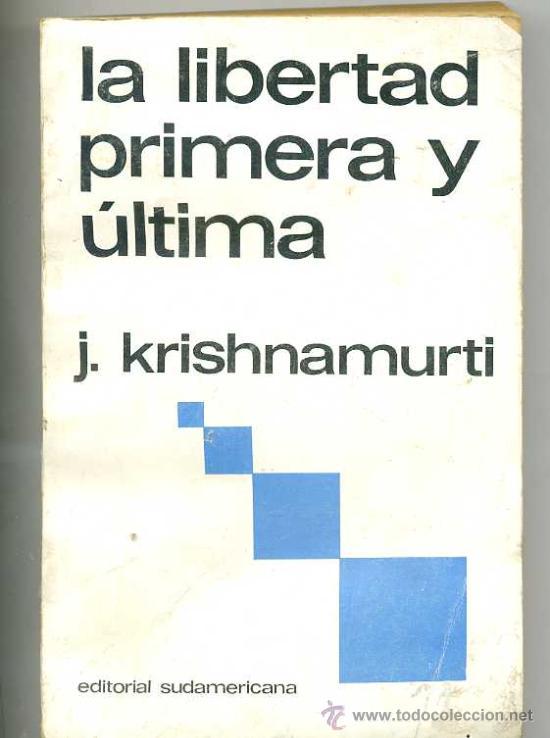 KRISHNAMURTI : LA LIBERTAD PRIMERA Y ÚLTIMA - SUDAMERICANA, 1977 (Libros de Segunda Mano - Pensamiento - Filosofía)