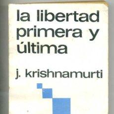 Libros de segunda mano: KRISHNAMURTI : LA LIBERTAD PRIMERA Y ÚLTIMA - SUDAMERICANA, 1977. Lote 47017381