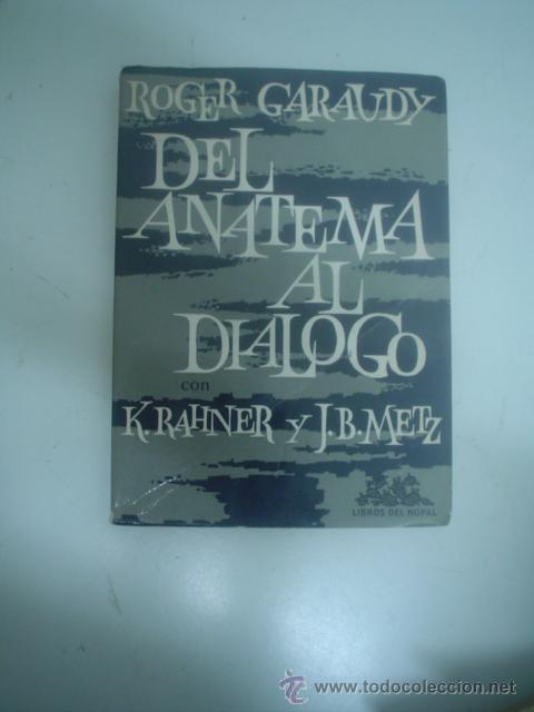 ROGER GARAUDY: DEL ANATEMA AL DIÁLOGO (Libros de Segunda Mano - Pensamiento - Filosofía)