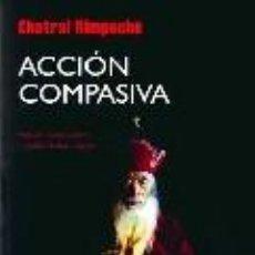 Libros de segunda mano: CHATRAL RIMPOCHE-ACCION COMPASIVA. Lote 28923439