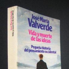 Libros de segunda mano: VIDA Y MUERTE DE LAS IDEAS. PEQUEÑA HISTORIA DEL PENSAMIENTO OCCIDENTAL, POR JOSÉ Mª VALVERDE. Lote 29169194