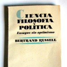 Libros de segunda mano: CIENCIA, FILOSOFIA Y POLITICA - ENSAYOS SIN OPTIMISMO - BERTRAND RUSSELL - EDIT. AGUILAR 1957. Lote 29700564