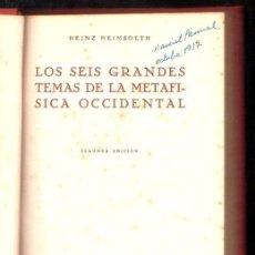 Libros de segunda mano: LOS SEIS GRANDES TEMAS DE LA METAFÍSICA OCCIDENTAL,HEINZ HEIMSOETH,REVISTA DE OCCIDENTE,MADRID 1946. Lote 29894212