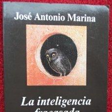 Libros de segunda mano: LA INTELIGENCIA FRACASADA - JOSÉ ANTONIO MARINA (ANAGRAMA, 2004, 1ª EDICIÓN). Lote 31879271