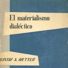 Libros de segunda mano: GUSTAV WETTER. EL MATERIALISMO DIALÉCTICO. SU HISTORIA Y SISTEMA EN LA U. SOVIÉTICA. MADRID, 1963. . Lote 26385807