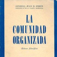 Libros de segunda mano: JUAN DOMINGO PERÓN. LA COMUNIDAD ORGANIZADA. ESBOZO FILOSÓFICO. BUENOS AIRES, 1949. ARGENTINA. Lote 33374025