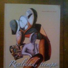 Libros de segunda mano: REALIDAD, TIEMPO Y MEMORIA, DE ERNESTO BALLESTEROS ARRANZ. INSTITUT VALENCIÁ DE CONSERVACIÓ, 2008. Lote 33524392