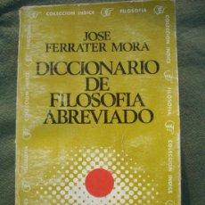 Libros de segunda mano: JOSE FERRATER MORA: DICCIONARIO DE FILOSOFIA ABREVIADO, ED.SUDAMERICANA 1970. Lote 33552597