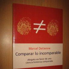 Libri di seconda mano: COMPARAR LO INCOMPARABLE - MARCEL DETIENNE (FILOSOFÍA DE LA HISTORIA). Lote 34299073