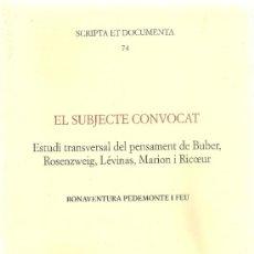 Libros de segunda mano: EL SUBJECTE CONVOCAT.ESTUDI TRANSVERSAL DEL PENSAMENT DE BUBER,ROSENZWEIG,LEVINAS,MARION I RICOEUR /. Lote 34272223