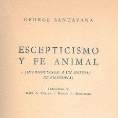 Libros de segunda mano: GEORGE SANTAYANA. ESCEPTICISMO Y FE ANIMAL. INTRODUCCIÓN A UN SISTEMA DE FILOSOFÍA. B. AIRES. 1952. Lote 34501774