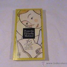 Libros de segunda mano: PEQUEÑA FILOSOFÍA MATINAL. 365 PENSAMIENTOS POSITIVOS PARA SER FELIZ TODOS LOS DÍAS.. Lote 182664640