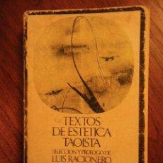 Libros de segunda mano: TEXTOS DE ESTÉTICA TAOISTA.SELECCIÓN Y PRÓLOGO DE LUIS RACIONERO. BARRAL EDITORES. 1975. Lote 58425085