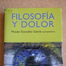 Libros de segunda mano: FILOSOFÍA Y DOLOR. MOISÉS GONZÁLEZ GARCÍA. (COMPILADOR). TECNOS.. Lote 35406856