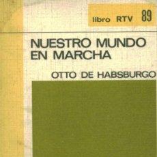 Libros de segunda mano: NUESTRO MUNDO EN MARCHA - OTTO DE HABSBURGO - SALVAT - 1970. Lote 35696433