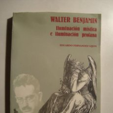 Livros em segunda mão: WALTER BENJAMIN. ILUMINACIÓN MÍSTICA E ILUMINACIÓN PROFANA - FERNÁNDEZ GIJÓN (1990).. Lote 36121509