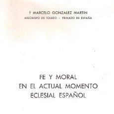 Libros de segunda mano: FE Y MORAL EN EL ACTUAL MOMENTO ECLESIAL ESPAÑOL, ARZOBISPO DE TOLEDO, 37 PAGINAS 1972 P1. Lote 36318631
