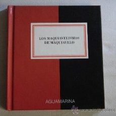 Libros de segunda mano: LOS MAQUIAVELISMOS DE MAQUIAVELO, COLECCIÓN AGUAMARINA;. Lote 97381802