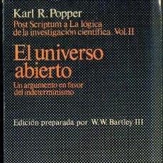 Libros de segunda mano: KARL POPPER : EL UNIVERSO ABIERTO - UN ARGUMENTO EN FAVOR DEL INDETERMINISMO (TECNOS, 1984). Lote 36559331