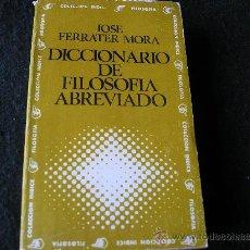 Libros de segunda mano: DICCIONARIO DE FILOSOFIA ABREVIADO.- JOSÉ FERRATER MORA.- EDIT. SUDAMERICANA.B.AAIRES 1970. Lote 36826784