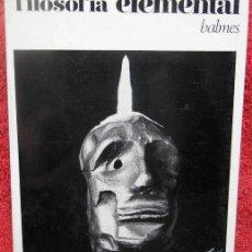 Libros de segunda mano: FILOSOFÍA ELEMENTAL - JAIME BALMES. Lote 38649403