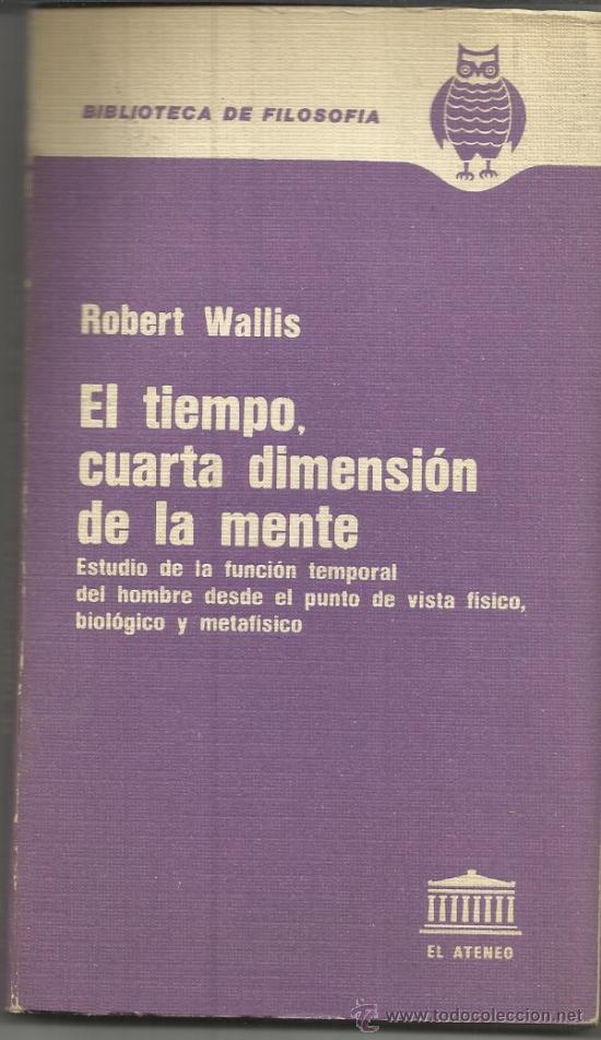 EL TIEMPO, CUARTA DIMENSIÓN DE LA MENTE. ROBERT WALLIS. EL ATENEO. ARGENTINA. 1976 (Libros de Segunda Mano - Pensamiento - Filosofía)