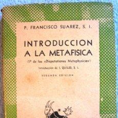 Libros de segunda mano: INTRODUCCION A LA METAFISICA - P. FRANCISCO SUAREZ. EN COL. AUSTRAL, BUENOS AIRES,1946.. Lote 39005076