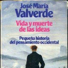 Libros de segunda mano: J. Mª VALVERDE : VIDA Y MUERTE DE LAS IDEAS (PLANETA, 1980). Lote 39203428