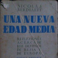 Libros de segunda mano: UNA NUEVA EDAD MEDIA - NICOLÁS BERDIAEFF. REFLEXIONES ACERCA DE LOS DESTINOS DE RUSIA Y EUROPA.. Lote 39329057