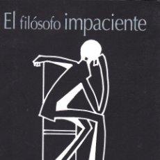 Libri di seconda mano: EL FILOSOFO IMPACIENTE ·· JESUS MARTIN RODRIGUEZ ·· PRÓLOGO DE LUIS LEANTE. Lote 39399881