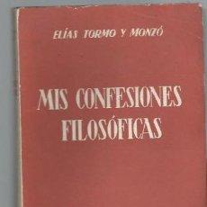 Libros de segunda mano: ELÍAS TORMO Y MONZÓ, MIS CONFESIONES FILOSÓFICAS, ESPASA CALPE, MADRID 1947, RÚSTICA. Lote 39843842