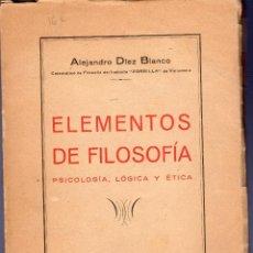 Libros de segunda mano: ELEMENTOS DE FILOSOFÍA. PSICOLOGÍA, LÓGICA Y ÉTICA. ALEJANDRO DÍEZ BLANCO. . Lote 40063010