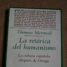 Libri di seconda mano: LA RETÓRICA DEL HUMANISMO. LA CULTURA ESPAÑOLA DESPUÉS DE ORTEGA. MERMALL (THOMAS). Lote 40181309