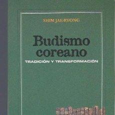 Livros em segunda mão: BUDISMO COREANO, SHIM JAE-RYONG,TRADICIÓN Y TRANSFORMACIÓN, ED. VERBUM 2005 MADRID. Lote 40651478