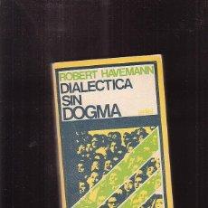 Libros de segunda mano: DIALECTICA SIN DOGMA / ROBERT HAVEMANN -EDITA : ARIEL 1967. Lote 41435633