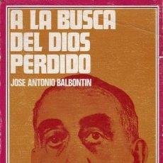 Libros de segunda mano: BALBONTIN, JOSÉ ANTONIO: A LA BUSCA DEL DIOS PERDIDO.. Lote 42023723