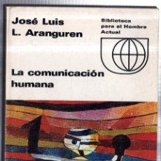 Libros de segunda mano: LA COMUNICACIÓN HUMANA. JOSÉ LUIS L. ARANGUREN. EDICIONES GUADARRAMA, S.A. MADRID. 1967.. Lote 42258584