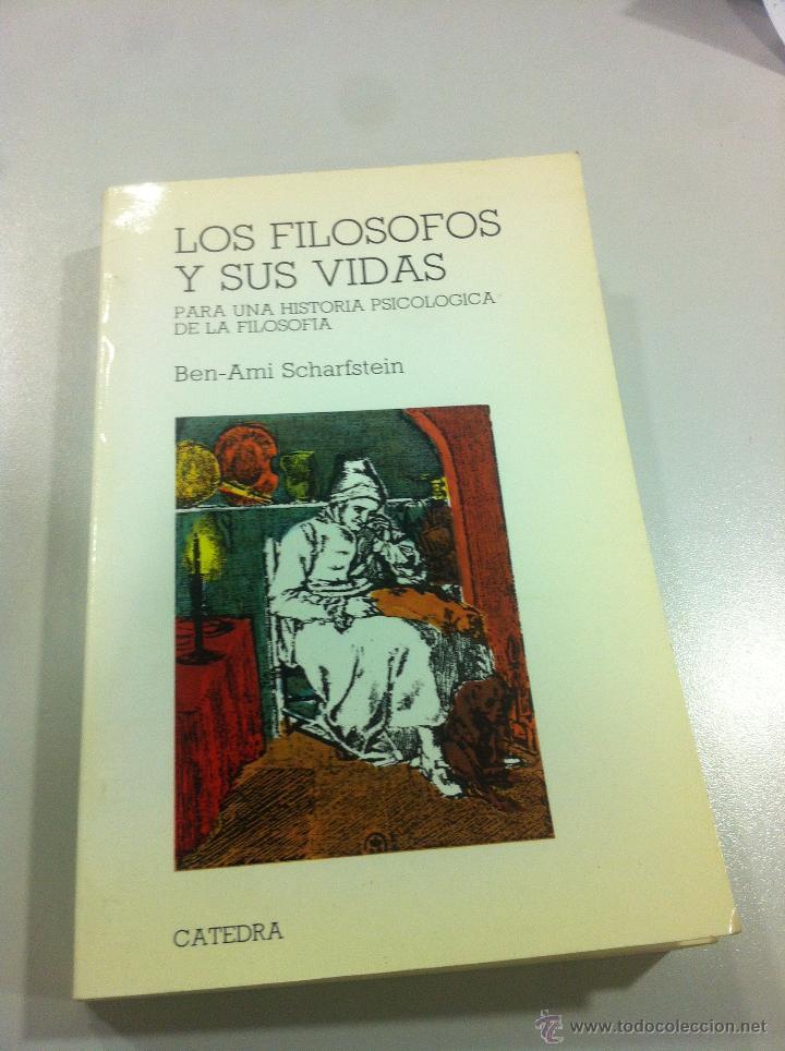 LOS FILÓSOFOS Y SUS VIDAS - BEN-AMI SCHARFSTEIN - CÁTREDA - MADRID - 1984 - DIFICIL DE ENCONTRAR. (Libros de Segunda Mano - Pensamiento - Filosofía)