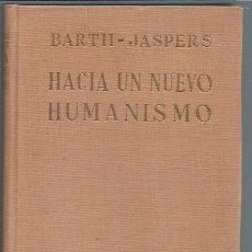 Libros de segunda mano: HACIA UN NUEVO HUMANISMO, BARTH JASPERS, COLECC. CRÍTICA Y ENSAYO 9, GUADARRMA MADRID 1957. Lote 43337583