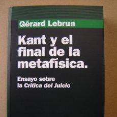 Libros de segunda mano: KANT Y EL FINAL DE LA METAFÍSICA (ENSAYO SOBRE LA CRÍTICA DEL JUICIO) - GÉRARD LEBRUN. Lote 43366634