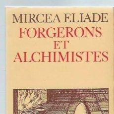 Libros de segunda mano: FORGERONS ET ALCHIMISTES, MIRCEA ELIADE, FLAMMARION PARIS 1977, RÚSTICA, 186 PÁGS, 13X19CM. Lote 43779201