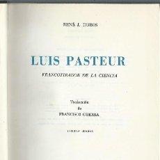 Libros de segunda mano: LUIS PASTEUR, FRANCOTIRADOR DE LA CIENCIA, RENÉ J.DUBOS, BIOGRAFÍAS GANDESA MÉXICO 1959, 345PÁGS. Lote 202529112