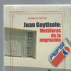 Libros de segunda mano: JUAN GOYTISOLO: METÁFORAS DE LA MIGRACIÓN, MARCO KUNZ, VERBUM MADRID 2003, RÚSTICA, 327 PÁGS,15X21CM. Lote 43870969