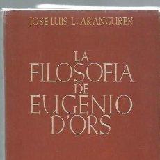 Libros de segunda mano: LA FILOSOFÍA DE EUDENIO D´ORS, JOSE LUIS ARANGUREN, EDICIONES Y PUBLICACIONES ESPAÑOLAS MADRID 1945. Lote 43886988
