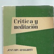 Libros de segunda mano: CRÍTICA Y MEDITACIÓN, JOSÉ LUIS ARANGUREN, TAURUS MADRID 1957, RÚSTICA, 15X22CM, 230 PÁGS. Lote 43982975